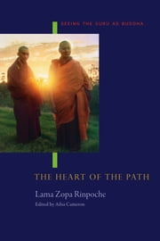 The Heart of the Path: Seeing the Guru as Buddha ebook by Lama Zopa Rinpoche