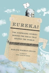 Eureka! - The Surprising Stories Behind the Ideas That Shaped the World ebook by Marlene Wagman-Geller