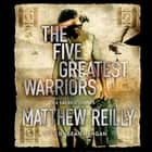 The Five Greatest Warriors audiobook by Matthew Reilly