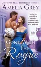 Gone With the Rogue ebook by Amelia Grey