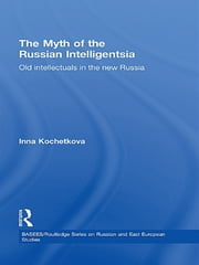 The Myth of the Russian Intelligentsia - Old Intellectuals in the New Russia ebook by Inna Kochetkova