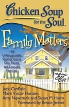 Chicken Soup for the Soul: Family Matters - 101 Unforgettable Stories about Our Nutty but Lovable Families ebook by Jack Canfield, Mark Victor Hansen, Amy Newmark,...