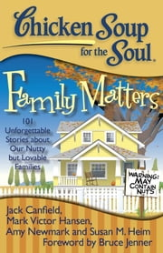 Chicken Soup for the Soul: Family Matters - 101 Unforgettable Stories about Our Nutty but Lovable Families ebook by Jack Canfield,Mark Victor Hansen,Amy Newmark,Susan M. Heim