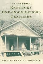 Tales from Kentucky One-Room School Teachers ebook by William Lynwood Montell