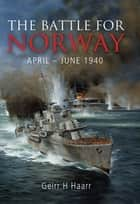 The Battle for Norway: April–June 1940 ebook by