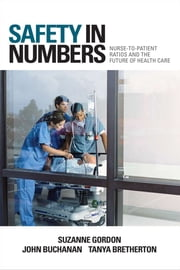 Safety in Numbers - Nurse-to-Patient Ratios and the Future of Health Care ebook by Suzanne Gordon,John Buchanan,Tanya Bretherton