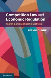 Competition Law and Economic Regulation ebook by Dunne, Niamh