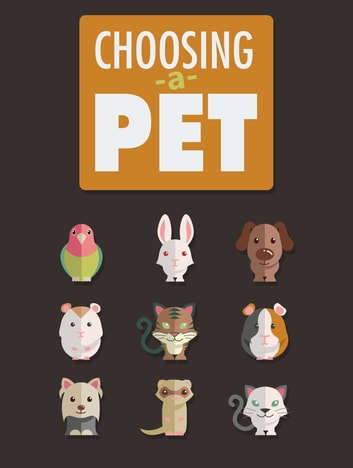 Choosing a Pet - For who has struggled with picking the right pet eBook by Anonymous
