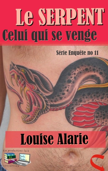 Le SERPENT - Celui qui se venge ebook by Louise Alarie