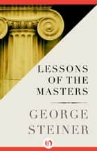 Lessons of the Masters ebook by George Steiner