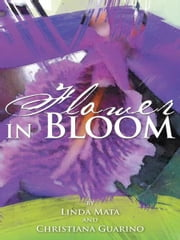 Flower in Bloom ebook by Linda Mata; Christiana Guarino