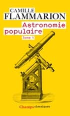 Astronomie populaire (Tome 1) eBook by Camille Flammarion