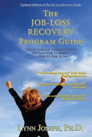 The Job-Loss Recovery Program Guide: The Ultimate Visualization System for Landing a Great Job Now ebook by Joseph, Lynn M