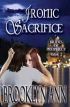 Ironic Sacrifice - Brides of Prophecy, #2 ebook by Brooklyn Ann