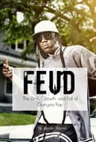 Feud - The Birth, Growth, and Fall of Gangsta Rap ebook by Jennifer Warner