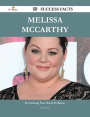 Melissa McCarthy 99 Success Facts - Everything you need to know about Melissa McCarthy ebook by Scott Mayo