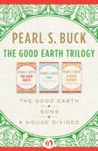 The Good Earth Trilogy ebook by Pearl S. Buck