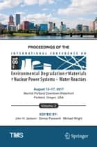 Proceedings of the 18th International Conference on Environmental Degradation of Materials in Nuclear Power Systems – Water Reactors - Volume 2 ebook by Michael Wright, Denise Paraventi, John H Jackson