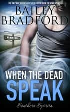 When the Dead Speak ebook by Bailey Bradford
