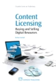 Content Licensing: Buying and Selling Digital Resources ebook by Upshall, Michael