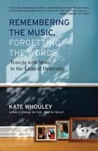Remembering the Music, Forgetting the Words - Travels with Mom in the Land of Dementia ebook by