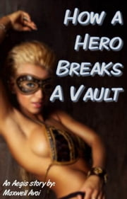 How a Hero Breaks a Vault ebook by Maxwell Avoi