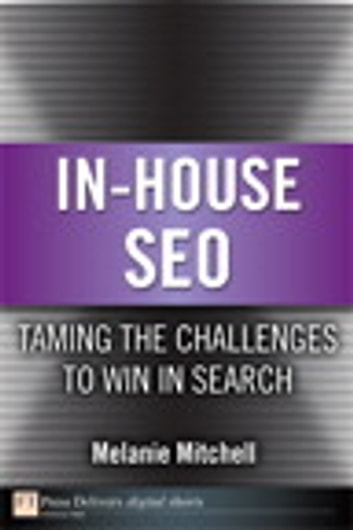 In-House SEO - Taming the Challenges to Win in Search ebook by Melanie Mitchell