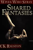 Shared Fantasies ebook by C.K. Ralston