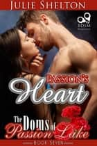 Passion's Heart - The Doms of Passion Lake, #7 ebook by Julie Shelton