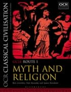 OCR Classical Civilisation GCSE Route 1 - Myth and Religion ebook by Ben Greenley, Dan Menashe, James Renshaw