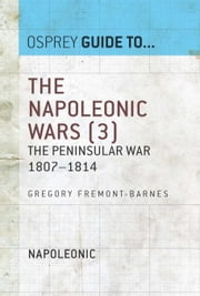 The Napoleonic Wars (3) - The Peninsular War 1807–1814 ebook by Gregory Fremont-Barnes