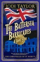 The Battersea Barricades - A Chronicles of St Mary's Short Story ebook by Jodi Taylor