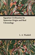 Egyptian Civilization Its Sumerian Origin and Real Chronology ebook by L. A. Waddell