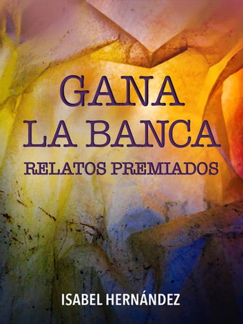 GANA LA BANCA - Relatos Premiados ebook by Isabel Hernández
