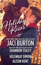 Holiday Kisses - An Anthology ebook by Jaci Burton, Shannon Stacey, HelenKay Dimon,...