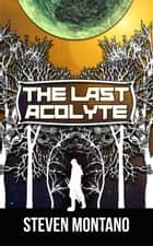 The Last Acolyte ebook by Steven Montano