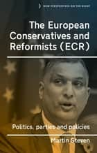 The European Conservatives and Reformists (ECR) - Politics, parties and policies ebook by Martin Steven, Richard Hayton