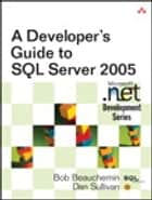A Developer's Guide to SQL Server 2005 ebook by Bob Beauchemin, Dan Sullivan
