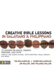 Creative Bible Lessons in Galatians and Philippians - 12 Sessions on Grace, Growth, Freedom, and Faith ebook by Tim McLaughlin,Cheri McLaughlin,Jim and Yolanda Miller
