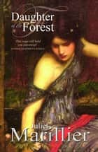 Daughter of the Forest: A Sevenwaters Novel 1 ebook by Juliet Marillier