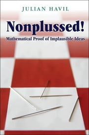 Nonplussed! - Mathematical Proof of Implausible Ideas ebook by Julian Havil