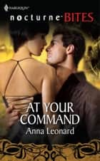 At Your Command (Mills & Boon Nocturne Bites) ebook by Anna Leonard