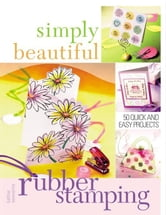 Simply Beautiful Rubber Stamping ebook by Seaverns, Kathie