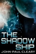 The Shadow Ship (Book 2 of the Convergent Space series) ebook by John-Paul Cleary