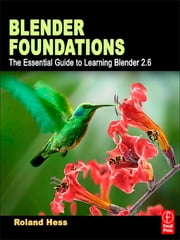 Blender Foundations - The Essential Guide to Learning Blender 2.5 ebook by Roland Hess