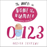 None the Number - A Hueys Book ebook by Oliver Jeffers,Oliver Jeffers