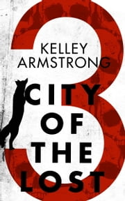 City of the Lost: Part Three ebook by Kelley Armstrong