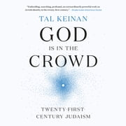 God Is in the Crowd - Twenty-First-Century Judaism audiobook by Tal Keinan