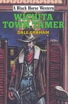 Wichita Town Tamer ebook by Dale Graham