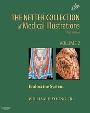 Netter Collection of Medical Illustrations: Endocrine System E-book - Volume 2 ebook by William F. Young Jr., MD, MSc